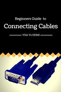 Beginners Guide to Connecting Cable. VGA vs HDMI